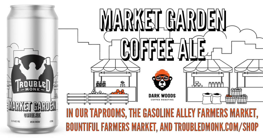 Market Garden Coffee Ale. Collaboration with Dark Woods Brewing. In our taprooms, the gasoline alley Farmers Market, and online at troubledmonk.com/shop