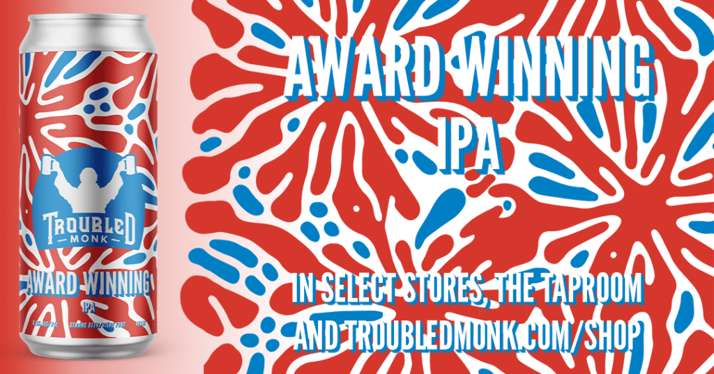 Beer announcement poster of award winning ipa with red and blue graphics. Available in select stores, the taproom and online at troubledmonk.com/shop
