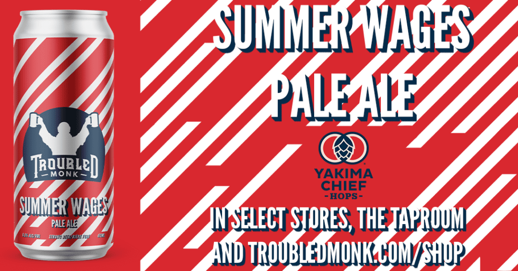 summer wages pale ale in select stores, the taproom and online at troubledmonk.com/shop